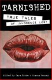 Tarnished : True Tales of Innocence Lost, Shawna Kenney, Cara Bruce, 0982644515