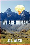 We Are Human, R. J. Wease, 143896451X
