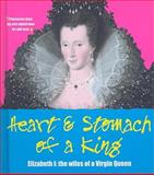 Heart and Stomach of a King : Elizabeth I - The Wiles of the Virgin Queen, English Heritage, 1905624514