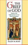 The Grief of God : Images of the Suffering Jesus in Late Medieval England, Ross, Ellen M., 019510451X