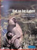 Eat or Be Eaten : Predator Sensitive Foraging among Primates, , 0521804515