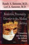 Borderline Personality in the Medical Setting : Unmasking and Managing the Difficult Patient, Sansone, Randy A. and Sansone, Lori A., 1600214517