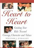 Heart to Heart : Guiding Your Kids Toward Courage, Character and Values, O'Malley, William J., 1886284512