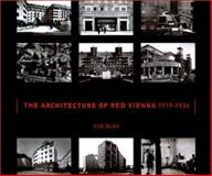 The Architecture of Red Vienna, 1919-1934, Blau, Eve, 0262024519