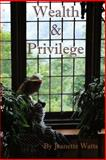Wealth and Privilege, Jeanette A. Watts, 1490934510