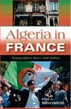 Algeria in France : Transpolitics, Race, and Nation, Silverstein, Paul A., 0253344514