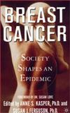 Breast Cancer : Society Shapes an Epidemic, Kasper, Anne S., 0312294514