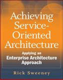 Achieving Service-Oriented Architecture, Rick Sweeney, 0470604514