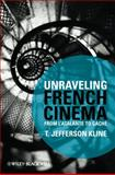 Unraveling French Cinema : From l'Atlante to Caché, Kline, T. Jefferson, 1405184515