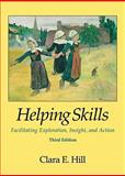 Helping Skills : Facilitating Exploration, Insight, and Action, Hill, Clara E., 1433804514