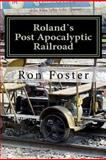 Roland`s Post Apocalyptic Railroad, Ron Foster, 1466334517