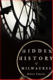 Hidden History of Milwaukee, Robert Tanzilo, 1626194513