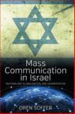 Mass Communication in Israel : Nationalism, Globalization, and Segmentation, Soffer, Oren, 1782384510