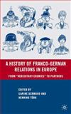A History of Franco-German Relations in Europe : From Hereditary Enemies to Partners, , 0230604528