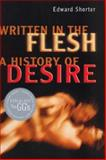 Written in the Flesh : A History of Desire, Shorter, Edward, 080209452X