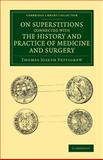 On Superstitions Connected with the History and Practice of Medicine and Surgery, Pettigrew, Thomas Joseph, 1108074529