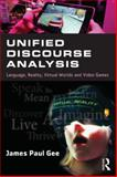 Unified Discourse Analysis : Language, Reality, Virtual Worlds and Video Games, Gee, James Paul, 1138774529
