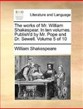The Works of Mr William Shakespear in Ten Volumes Publish'D by Mr Pope and Dr Sewell Volume 5 Of, William Shakespeare, 1140654527