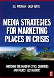 Media Strategies for Marketing Places in Crisis : Improving the Image of Cities, Countries and Tourist Destinations, Avraham, Eli and Ketter, Eran, 0750684526