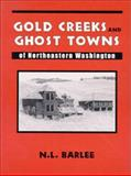 Gold Creeks and Ghost Towns of Northeastern Washington, N. L. Barlee, 0888394527