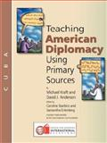 Teaching American Diplomacy Using Primary Sources, Michael Kraft and David J. Anderson, 0943804523