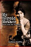 My Heroic Mother, Alfred Koppel, 1426924526