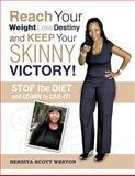 Reach Your Weight Loss Destiny and Keep Your Skinny Victory!, Bernita Scott Weston, 1477274529