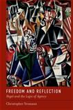 Freedom and Reflection : Hegel and the Logic of Agency, Yeomans, Christopher, 0199794529