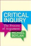 Critical Inquiry : The Process of Argument, Boylan, Michael, 0813344522
