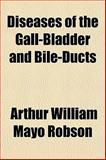 Diseases of the Gall-Bladder and Bile-Ducts, Arthur William Mayo Robson, 115282452X