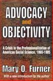 Advocacy and Objectivity : A Crisis in the Professionalization of American Social Science, 1865-1905, Furner, Mary O., 1412814529