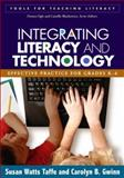 Integrating Literacy and Technology : Effective Practice for Grades K-6, Taffe, Susan Watts and Gwinn, Carolyn B., 1593854528