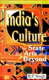India's Culture : The State, the Arts and Beyond, Singh, B. P., 0195654528