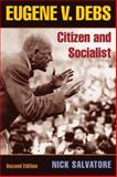 Eugene V. Debs : Citizen and Socialist, Salvatore, Nick, 0252074521