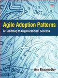 Agile Adoption Patterns : A Roadmap to Organizational Success, Elssamadisy, Amr, 0321514521