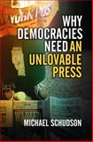 Why Democracies Need an Unlovable Press, Schudson, Michael, 074564452X