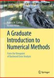A Graduate Introduction to Numerical Methods : From the Viewpoint of Backward Error Analysis, Corless, Robert M. and Fillion, Nicolas, 1461484529
