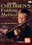 Children's Fiddling Method Volume 1, Carol Ann Wheeler, 1562224522