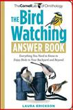 The Bird Watching Answer Book, Miyoko Chu and Laura Erickson, 1603424520