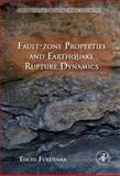 Fault-Zone Properties and Earthquake Rupture Dynamics, Fukuyama, Eiichi, 0123744520