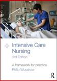 Intensive Care Nursing : A Framework for Practice, Woodrow, Philip, 0415584523