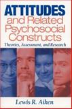 Attitudes and Related Psychosocial Constructs : Theories, Assessment, and Research, Aiken, Lewis R., 0761924523