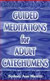 Guided Meditations for Adult Catechumens, Sydney Ann Merritt, 089390452X