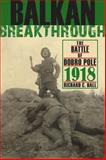 Balkan Breakthrough : The Battle of Dobro Pole 1918, Hall, Richard C., 0253354528