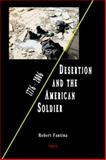 Desertion and the American Soldier, 1776-2005, Fantina, Robert, 087586452X