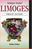 Antique Trader Limoges Price Guide, Debby DuBay, 0896894525