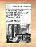 The History of the Church of Christ by Joseph Milner, Joseph Milner, 1170544525
