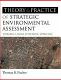 The Theory and Practice of Strategic Environmental Assessment : Towards a More Systematic Approach, Fischer, Thomas B. and Fischer, Thomas, 1844074528