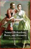 Samuel Richardson, Dress, and Discourse, Oliver, Kathleen M., 0230574521