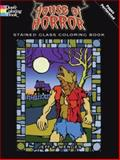 House of Horror Stained Glass Coloring Book, Jeff A. Menges, 0486474526